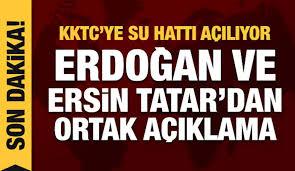 Son dakika haberi: KKTC'ye Su Hattı açılıyor! Erdoğan'dan çok önemli  açıklamalar - Kktc