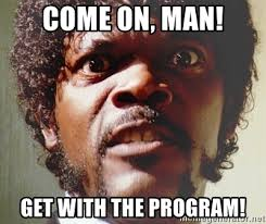 COME ON, MAN! GET WITH THE PROGRAM! - Mad Samuel L Jackson | Meme ...