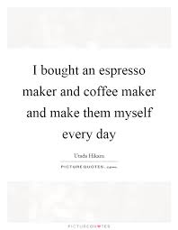 i bought an espresso maker and coffee maker and make them myself