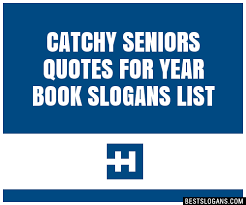 catchy seniors quotes for year book slogans list taglines