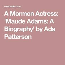 A Mormon Actress: 'Maude Adams: A Biography' by Ada Patterson | Maude  adams, Patterson, Actresses