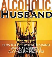 my husband is an alcoholic what should