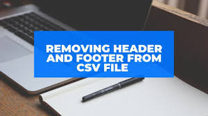 remove header footer from csv file