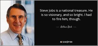 Arthur Rock quote: Steve Jobs is a national treasure. He is so ...