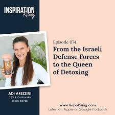 074: From the Israeli Defense Forces to the Queen of Detoxing - Adi Arezzini  | Inspiration Rising Podcast