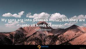 my sons are into german music but they are into all kinds of
