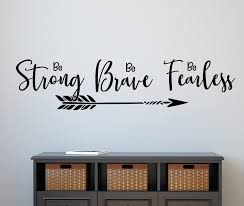 Be Strong Be Brave Be Fearless Empowerment Wall Decal I Am Fearless She Is Fearless She Is Fierce Strong Brave Fearless