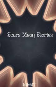 Scars Mean Stories - Idk617 - Wattpad