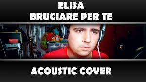 Elisa - Bruciare per te | Acoustic Cover di Marco Maietta - YouTube