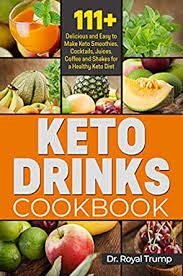 KETO DRINKS COOKBOOK: 111+ Delicious and Easy to Make Keto Smoothies,  Cocktails, Juices, Coffee and Shakes for a Healthy Keto Diet - Kindle  edition by Trump, Dr. Royal. Cookbooks, Food & Wine