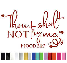 Amazon Com Thou Shalt Not Try Me Mood 24 7 Vinyl Graphic Decal Sticker For Vehicle Car Truck Window Laptop Tablet Cooler Planner Locker High Quality Outdoor Rated Auto Wrap Vinyl Handmade