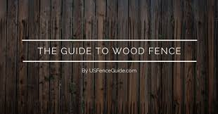 Guide To Wood Fence Best Wood For Fence Usfenceguide