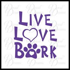Live Love Bark Pet Vinyl Car Laptop Decal Decal Drama