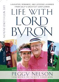 Life with Lord Byron: Laughter, Romance, and Lessons Learned from Golf's  Greatest Gentleman: Peggy Nelson: 9780982614303: Amazon.com: Books