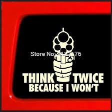 Think Twice Because I Won T Car Sticker Die Cut Decal Guns Shooting Nra 2nd Amendment Hunting White Gun Car Decals Car Stickers Decalssticker Car Aliexpress