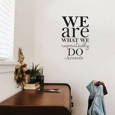 We Are What We Repeatedly Do Aristotle Inspirational Life Quotes Imprinted Designs