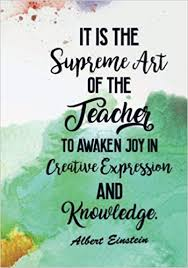 it is the supreme art of the teacher to awaken joy in creative