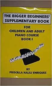 piano THE BIGGER BEGINNERS SUPPLEMENTARY BOOK Book 1 Priscilla Halili  Enriquez: nn: 3900033576763: Amazon.com: Books
