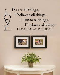 Love Bears All Things Believes All Things Hopes All Things Endures All Things Love Never Ends