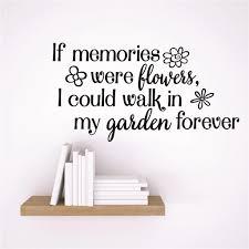 Custom Wall Decal Vinyl Sticker If Memories Were Flowers I Could Walk In My Garden Forever Design Memorial Remembrance Quote 20x20 Walmart Com Walmart Com
