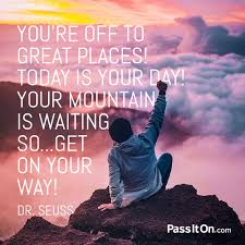you re off to great places today is your day your mountain is