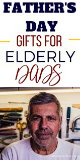 20 father s day gifts for elderly dads
