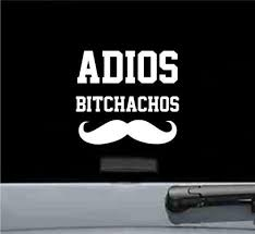 Find Adios Bitchachos Vinyl Decal Sticker Funny Spanish Mexican Car Truck Mustache Motorcycle In Austell Georgia United States For Us 4 99