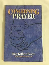 Concerning Prayer by Mary Kathryn Pearce; Maxine West 9781890569846 | eBay