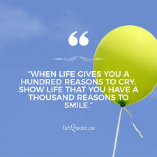 show life you have a hundred reasons to smile quote