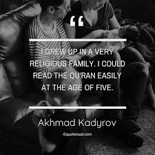 i grew up in a very religious fami akhmad kadyrov about family