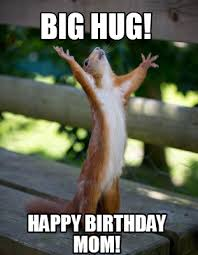 Big Hug Funny Birthday Meme For Mom - Happy Birthday Wishes, Memes ...