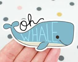 Funny Whale Sticker Kawaii Sticker Oh Whale Vinyl Stickers Cute Whale Sticker Laptop Decal Animal Puns Etsy Stickers Nature Stickers Cute Laptop Stickers