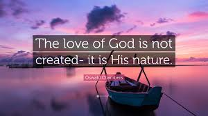 """oswald chambers quote """"the love of god is not created it is his"""