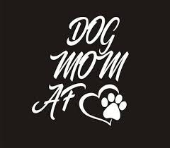 Dog Mom Af Vinyl Decal Car Window Bumper Sticker Dog Puppy Paw 5 X4 5 Home Garden Children S Bedroom Words Phrases Decals Stickers Vinyl Art