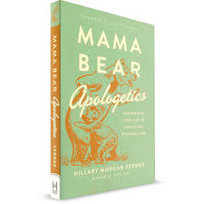 Mama Bear Apologetics: Empowering your Kids To Challenge Cultural Lies (Hillary  Morgan Ferrer)