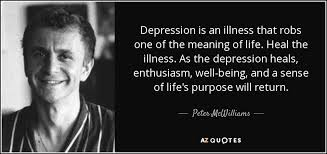 peter mcwilliams quote depression is an illness that robs one of