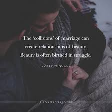 the collisions of marriage can create relationships of beauty