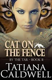 Cat On The Fence By The Tail Book 2 Kindle Edition By Caldwell Tatiana Paranormal Romance Kindle Ebooks Amazon Com