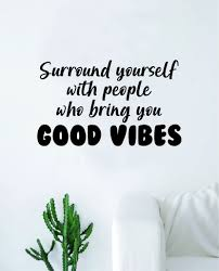 Surround Yourself Good Vibes Quote Wall Decal Sticker Bedroom Room Art Boop Decals