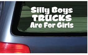 Amazon Com Silly Boys Trucks Are For Girls Vinyl Decal White Window Sticker Automotive