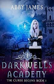 Darkwells Academy: The curse begins: An academy paranormal/urban fantasy  romance by Abby James