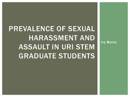 Ivy Burns PREVALENCE OF SEXUAL HARASSMENT AND ASSAULT IN URI STEM GRADUATE  STUDENTS. - ppt download