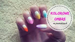 Kolorowe Ombre Na Paznokciach Ombre Color Nails Youtube