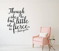 Amazon Com Though She Be But Little She Is Fierce Quote Wall Decals Shakespeare Quote Shakespeare Quote Wall Stickers Baby