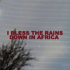 I Bless The Rains Down In Africa Vinyl Decal Sticker Free Us Shipping For Car Laptop