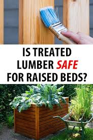 is treated lumber safe for raised beds
