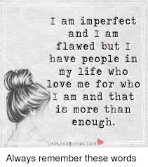 i am imperfect and i am flawed but i have people irn my life who