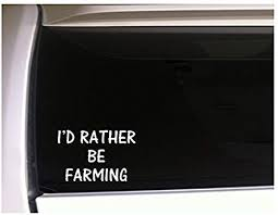 Amazon Com I D Rather Be Farming 6 Vinyl Sticker Decalk17 Farming Farmer Agriculture Life Horses Car Wall Cattle Cows Animals Love Animals Pets Barn Arts Crafts Sewing