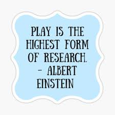 Play Is The Highest Form Of Research Sticker By Charloni Redbubble