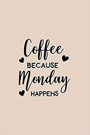 buy coffee because monday happens coffee journal quotes on